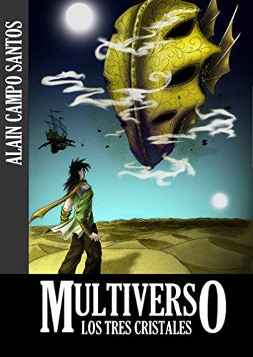 Multiverso: Los Tres Cristales (Multiverso I: El Rey del Multiverso nº 1)