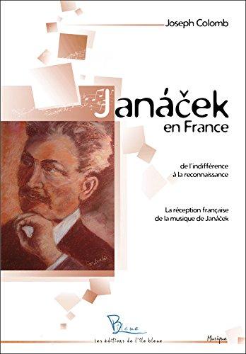 Janacek en France, de l'indifference a la reconnaissance : la réception française de la musique de j