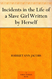 Incidents in the Life of a Slave Girl Written by Herself (English Edition)