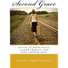 Second Grace: stories of fresh starts, second chances, and also running away