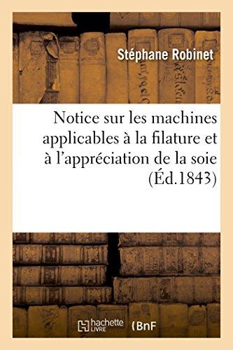 Notice sur les machines applicables à la filature et à l'appréciation de la soie par Stéphane Robinet