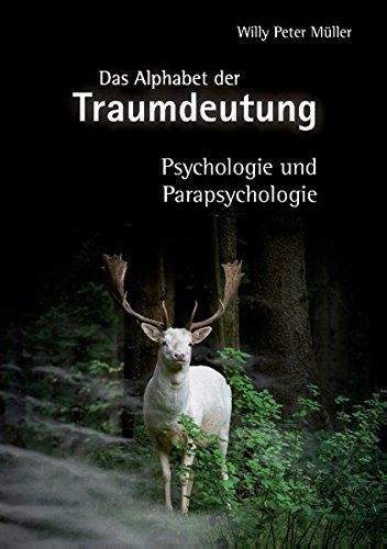 Das Alphabet der Traumdeutung: Psychologie und Parapsychologie