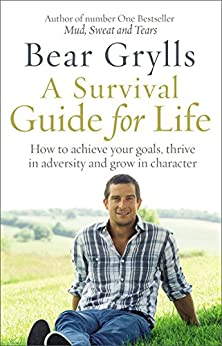 A Survival Guide for Life by [Grylls, Bear]