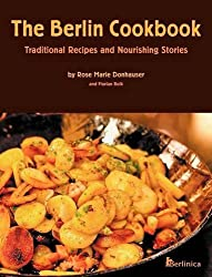 The Berlin Cookbook: Traditional Recipes and Nourishing Stories by Rose Marie Donhauser (2012-11-01)