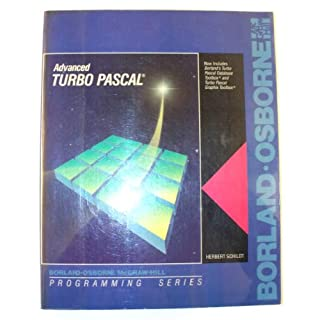 Advanced Turbo Pascal: Now Includes Borland's Turbo Pascal Database Toolbox and Turbo Pascal Graphix Toolbox (Programming Series)