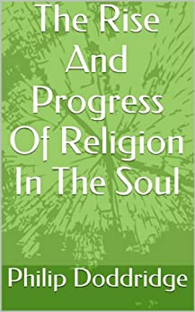 The Rise And Progress Of Religion In The Soul (English Edition) di [Doddridge, Philip]