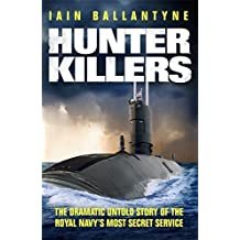Hunter Killers: The Dramatic Untold Story of the Royal Navy's Most Secret Service by Iain Ballantyne (2014-08-21)