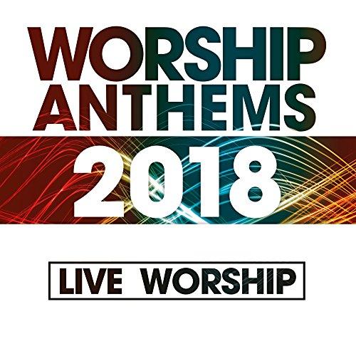 Worship Anthems 2018 [Live]