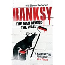 Banksy: The Man Behind the Wall by Ellsworth-Jones, Will (2013) Paperback