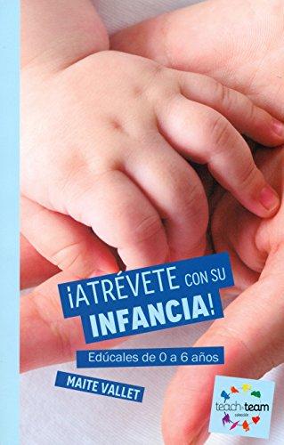 ¡Atrévete con su infancia!: Edúcales de 0 a 6 años (Teach&Team) por Maite Vallet Regí