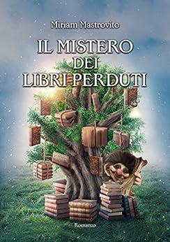 Il mistero dei libri perduti di [Mastrovito, Miriam]