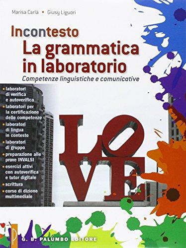 La grammatica in laboratorio. Competenze linguistiche e comunicative. Per le Scuole superiori