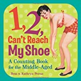 1, 2, Can't Reach My Shoe: A Counting Book for the Middle-Aged by Ross Petras (2010-09-14)