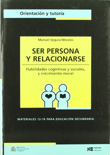 Ser persona y relacionarse : habilidades cognitivas y sociales y crecimiento moral