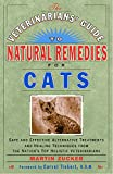 The Veterinarians' Guide to Natural Remedies for Cats: Safe and Effective Alternative Treatments and Healing Techniques from the Nation's Top Holistic Veterinarians
