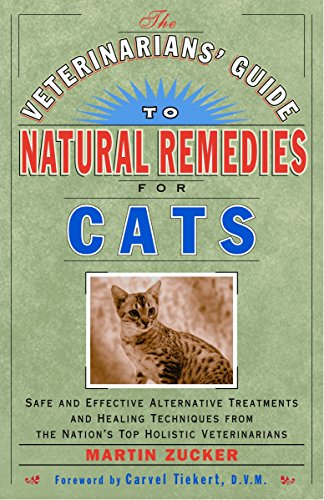 The Veterinarians' Guide to Natural Remedies for Cats: Safe and Effective Alternative Treatments and Healing Techniques from the Nation's Top Holistic Veterinarians -