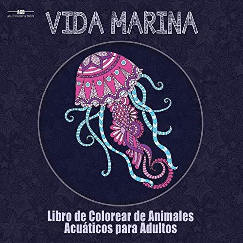 Libro de Colorear para Adultos de la Vida Marina: Libro de Colorear de Animales Acuáticos para Adultos con un Sinfín de Peces, Mamíferos, Aves, Moluscos y Mucho Más (21,5 cm x 21,5 cm Pulgadas - Azul)