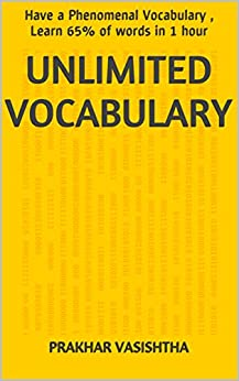 Unlimited Vocabulary: Have a Phenomenal Vocabulary , Learn 65% of words in 1 hour by [Vasishtha, Prakhar]