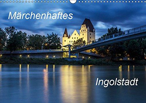 Märchenhaftes Ingolstadt (Wandkalender 2019 DIN A3 quer): Bilder von Ingolstadt aus vier Jahreszeiten (Monatskalender, 14 Seiten ) (CALVENDO Orte)