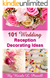 Wedding Tips #1: 101 Wedding Reception Decorating Ideas (Stunning Ideas and Tips for Your Dream Wedding Reception)