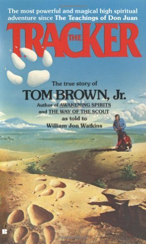 The Tracker: The True Story of Tom Brown Jr. by Tom Brown (1986-10-15)