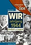 Wir vom Jahrgang 1944 - Aufgewachsen in der DDR - Kindheit und Jugend