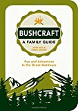 Bushcraft - A Family Guide: Fun and Adventure in the Great Outdoors