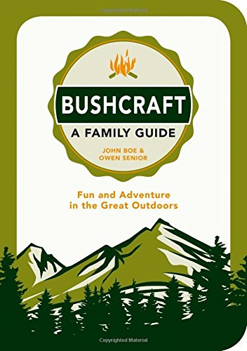 Bushcraft - A Family Guide: Fun and Adventure in the Great Outdoors -