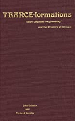 Trance-Formations: Neuro-Linguistic Programming and the Structure of Hypnosis by John Grinder (1981-07-30)