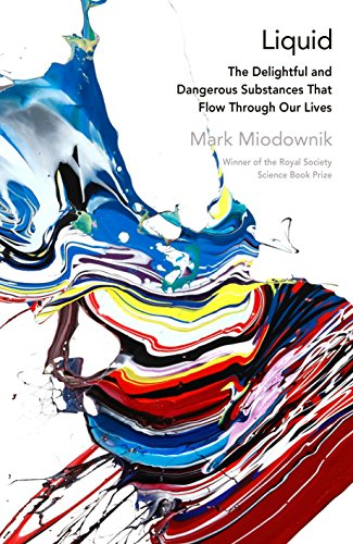 Liquid: The Delightful and Dangerous Substances That Flow Through Our Lives por Mark Miodownik