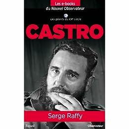 Castro (Nouvel Observateur, Les geants du XX ème siècle t. 9) par [Joffrin, Laurent, Raffy, Serge]
