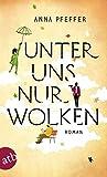 Unter uns nur Wolken: Roman von Anna Pfeffer