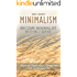 Minimalism: Become Minimalist within 7 Days: How to Declutter, Organize and simplify your life