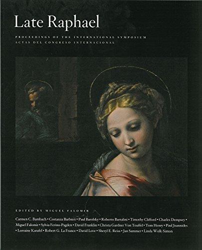 Late Raphael: Proceedings of the International Symposium/ Actas Del Congresso Internacional, Madrid, Museo Nacional Del Prado, October 2012