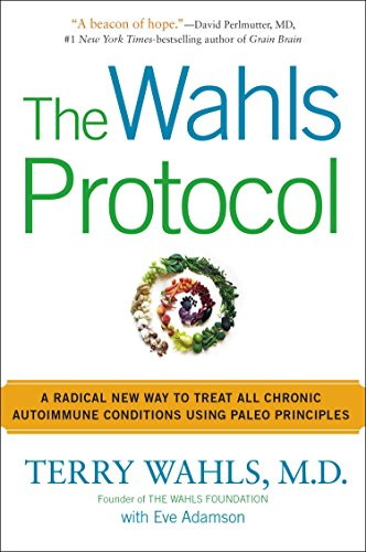 The Wahls Protocol: A Radical New Way to Treat All Chronic Autoimmune Conditions Using Paleo Princip Les por Terry Wahls