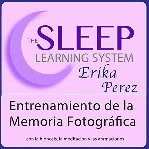 Entrenamiento de la Memoria Fotográfica con Hipnosis, Subliminales Afirmaciones y Meditación Relajante (El Sistema de (Indice Sistema)
