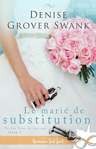 Le marié de substitution: Par les liens du mariage, T1 - Denise Grover Swank (2018) sur Bookys