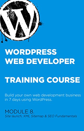 Module 8. WordPress Web Developer Training Course: Become a web developer in just 7 days (Site launch, XML Sitemap & SEO Fundamentals)