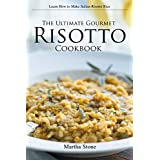 The Ultimate Gourmet Risotto Cookbook - Learn How to Make Italian Risotto Rice: The Best Recipes for Mushroom Risotto and More (English Edition)