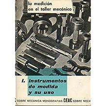 LA MEDICIÓN EN EL TALLER MECÁNICO. 1. INSTRUMENTOS DE MEDIDA Y SU USO. 2ª ed. Roto en lomo repuesto con adhesivo. Sellos.