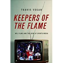 Keepers of the Flame: NFL Films and the Rise of Sports Media by Travis Vogan (2014-02-12)