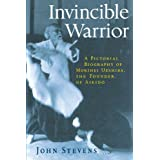 Invincible Warrior: A Pictorial Biography of Morihei Ueshiba, the Founder of Aikido by John Stevens (1999-02-16)