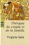 Thérapie du couple et de la famille : Thérapie familiale par Satir