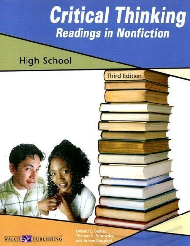 Critical Thinking: Readings in Nonfiction, High School by Donald L. Barnes, Thomas S. Schroeder, Arlene Burgdorf (2007) Paperback