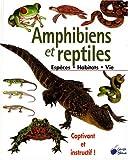 Amphibiens et reptiles : Espèces Habitats Moeurs