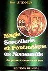 Magie, sorcellerie et fantastique en Normandie par Le Tenneur