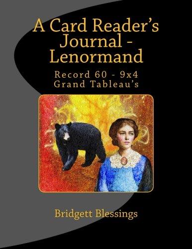 A Card Reader's Journal - Lenormand: Record 60 9x4 Grand Tableau's: Volume 1 por Bridgett Blessings