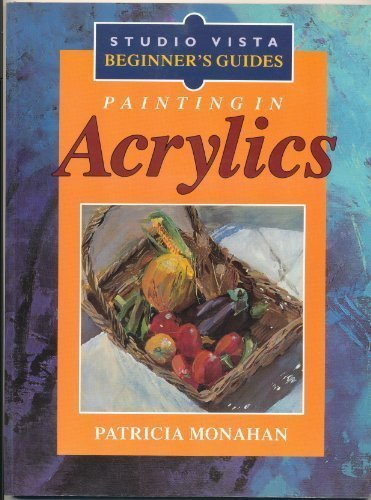 Painting in Acrylics (Studio Vista Beginner's Guides) by Patricia Monahan (1993-05-01)