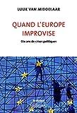 Quand l'Europe improvise: Dix ans de crises politiques