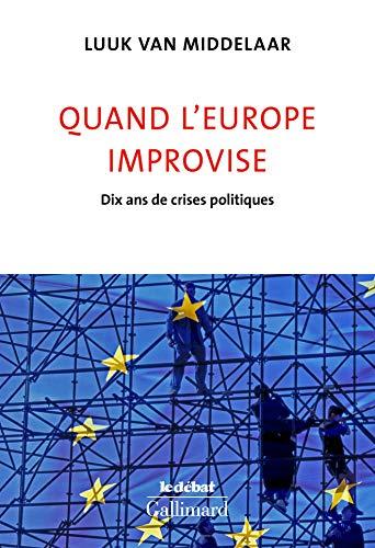 Quand l'Europe improvise. Dix ans de crises politiques (Le Débat)